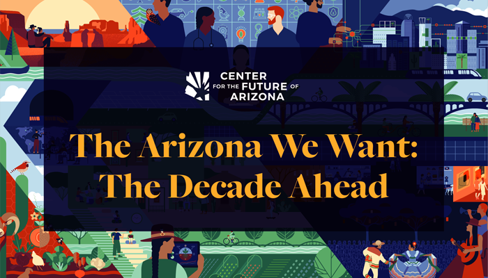The Arizona We Want: The Decade Ahead Event